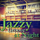 Jazzy Groove at Night ~ 大人の週末Bar Lounge BGM/Various Artists