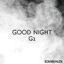 GOOD NIGHT/G2