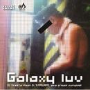 Galaxy luv (feat. Dj SAMURAI aka cream cungbell)/Dj TrasTa
