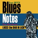 Blues Notes (feat. SKYN)/LUCCI the DAB Hi LiCH