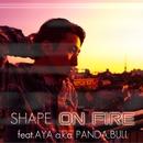 On Fire (feat. AYA a.k.a. PANDA & BULL)/SHAPE