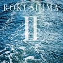 ROKUSHIMA 2/ROKUSHIMA