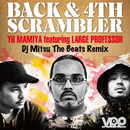 Back & 4th Scrambler (DJ MITSU THE BEATS REMIX) (feat. Large Professor)/Yu Mamiya