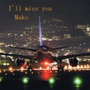 I'll miss you/Mako