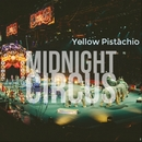 Midnight Circus/Yellow Pistachio