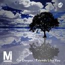Go Deeper / Friends Like You/CUBEDEM