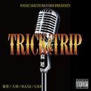 Trick&Trip/葉巻, 大地, B.A.S.E & G.B.B