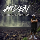 I BUILD THE KINGDOM/HiDEN