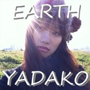 EARTH/YADAKO