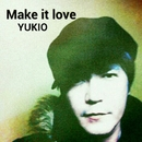 Make it love/YUKIO