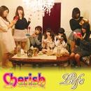 LIFE/Cherish~ちぇりっしゅ~