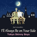 I'll Always Be on Your Side/Tokyo Skinny Boys