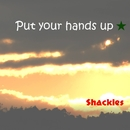 Put your hands up/Shackles