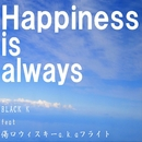 Happiness is always/BLACK K
