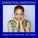 SHININ'YOU SHININ'DAY (feat. Élan Noelle)/Tokyo Skinny Boys