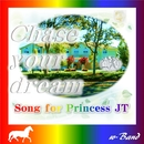Chase your dream song for Princess JT/w-Band & CYBER DIVA