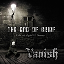 the end of grief/Vanish