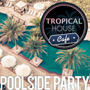 Tropical House Cafe ~ ラグジュアリーな大人のPoolside Party BGM/Various Artists