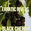 Erratic Rivers/Black Cherry