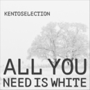All You Need Is White/kentoselection