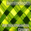 All You Need Is Green/kentodepth