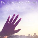 To the sky/A-mi