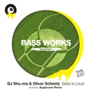 Bass Is Loud/DJ Shu-ma & Oliver Schmitz