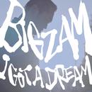 I Got a Dream/BIGZAM