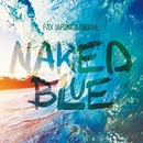 Naked Blue/PAX JAPONICA GROOVE