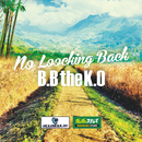 No Looking Back/B.BtheK.O