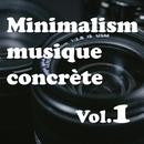Minimalism musique concrete Vol.1/Various Artists