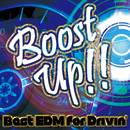 Boost Up!! ~Best EDM for Drivin'~/Various Artists