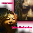 Rubber Machine Gun/KISS THE BURNER