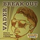 BREAK OUT/VADER