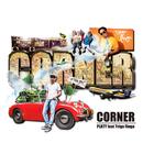 CORNER (feat. TRIGA FINGA)/PLATY