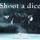 Shoot a dice/DATE BACK TO DAWN