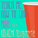 Teach Me How To Love (feat. KOWICHI & Young Hastle)/MABU