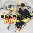 マジドウデモイイ (feat. ZEAL)/TOM