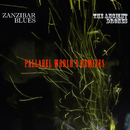 The Ancient Drones parallel world's remixes/ZANZIBAR BLUES
