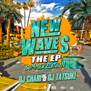 NEW WAVES THE EP -SUMMER EDITION-/DJ CHARI & DJ TATSUKI