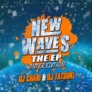 NEW WAVES THE EP -WINTER EDITION-/DJ CHARI & DJ TATSUKI