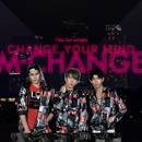 CHANGE YOUR MIND/M-CHANGE