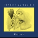 Fictions/Tamakin BuraBura's