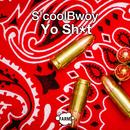 Yo Sh*t/S'coolBwoy