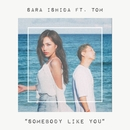SOMEBODY LIKE YOU (feat. TOM)/SARA ISHIDA