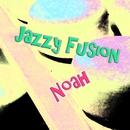 Jazzy Fusion/NOAH