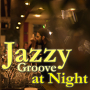 Jazzy Groove at Night ~ 真夜中のBar Lounge Music/Various Artists