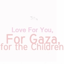 Love For You, For Gaza, for the Children./Arim