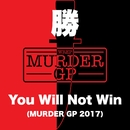 You Will Not Win (Murder GP 2017)/勝