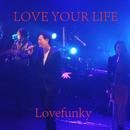 Love Your Life/Lovefunky